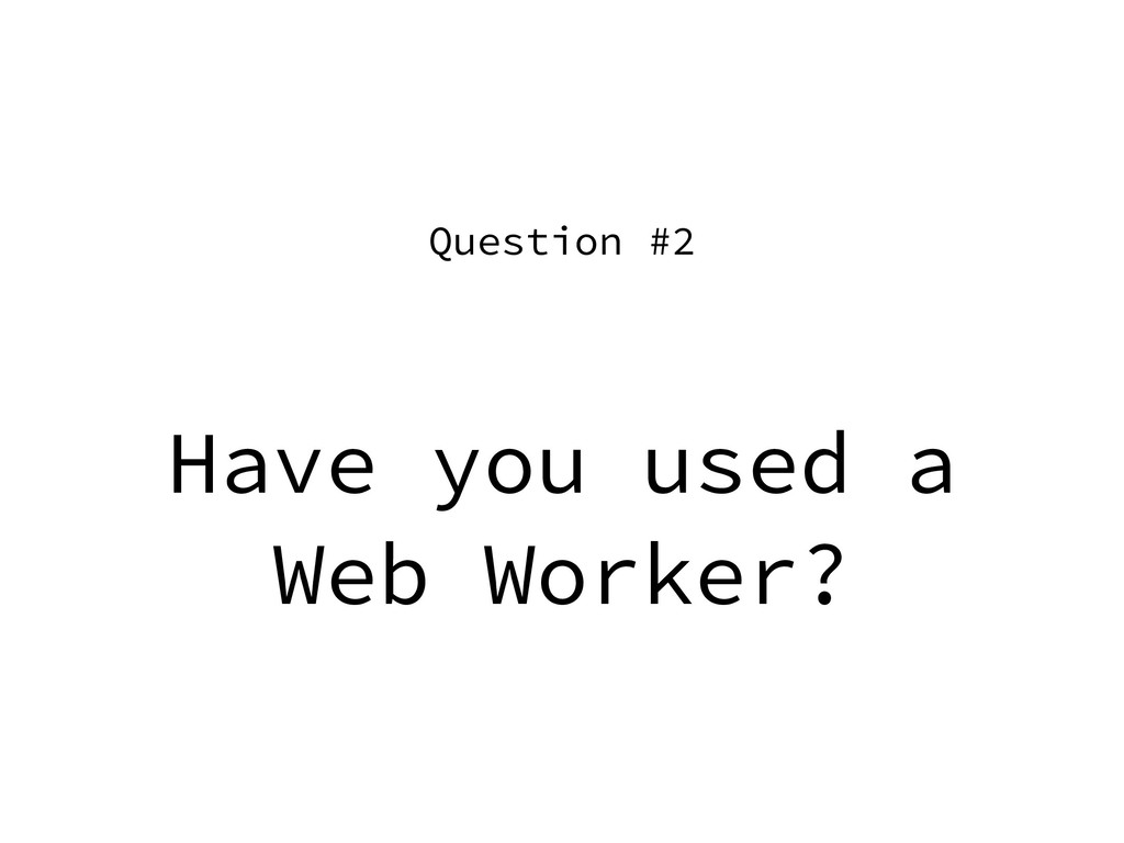 Have you used a Web Worker? Question #2