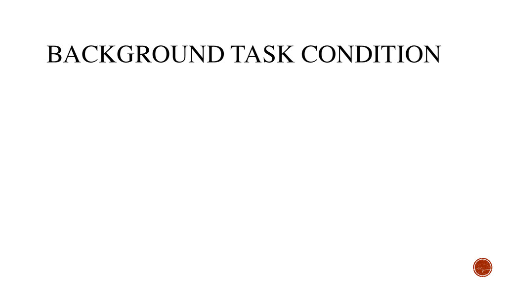 BACKGROUND TASK CONDITION