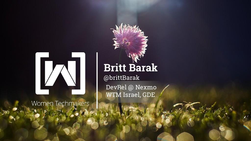 Britt Barak @brittBarak DevRel @ Nexmo WTM Isra...