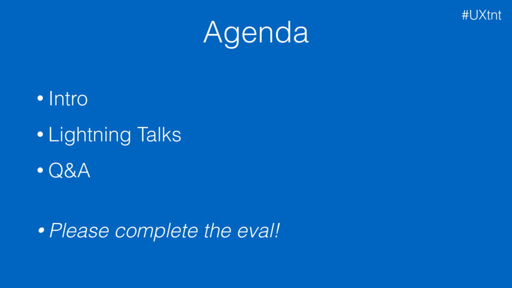 Agenda • Intro • Lightning Talks • Q&A • Pleas...