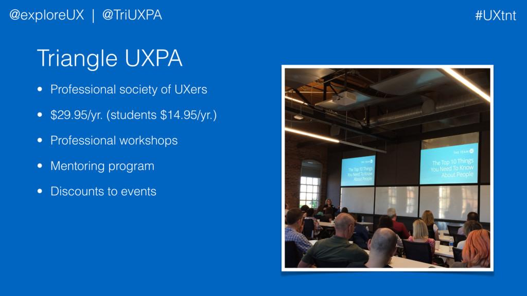 Triangle UXPA • Professional society of UXers •...