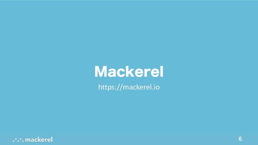 !6 .BDLFSFM https://mackerel.io