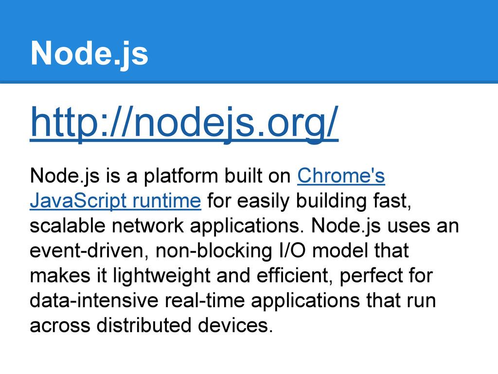 Node.js http://nodejs.org/ Node.js is a platfor...