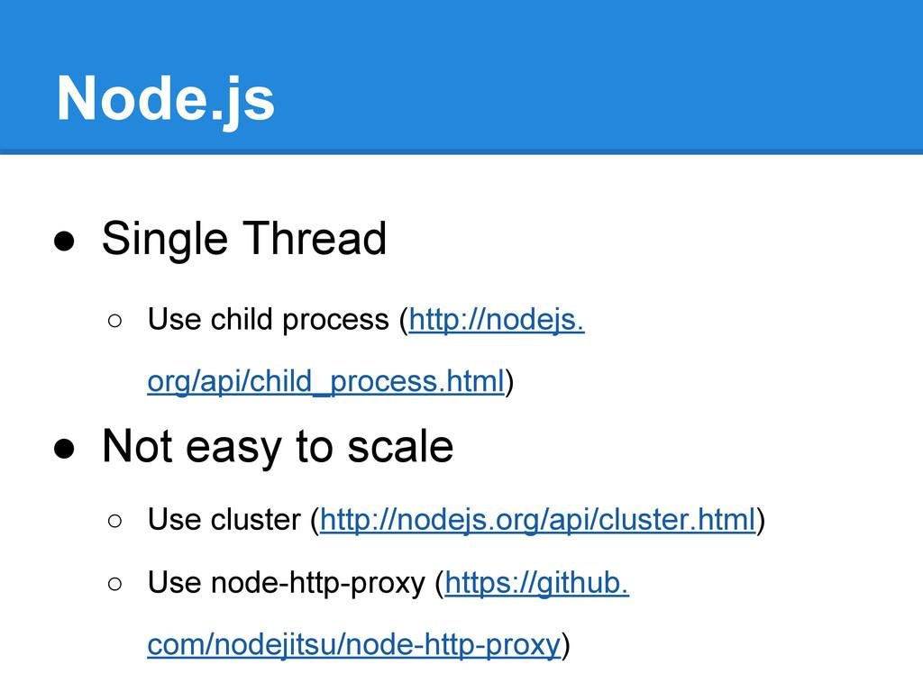 Node.js ● Single Thread ○ Use child process (ht...
