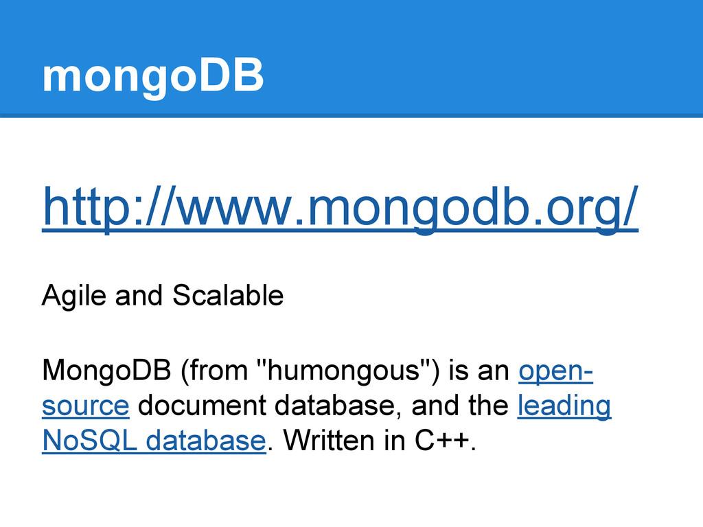 mongoDB http://www.mongodb.org/ Agile and Scala...