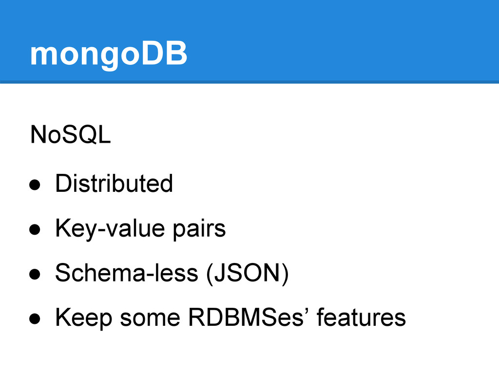 mongoDB NoSQL ● Distributed ● Key-value pairs ●...