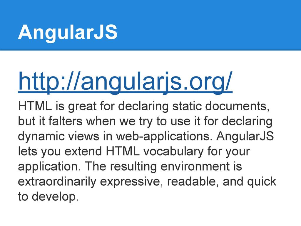 AngularJS http://angularjs.org/ HTML is great f...