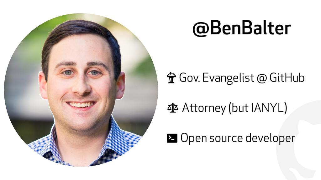 """! @BenBalter """" Gov. Evangelist @ GitHub $ Attor..."""