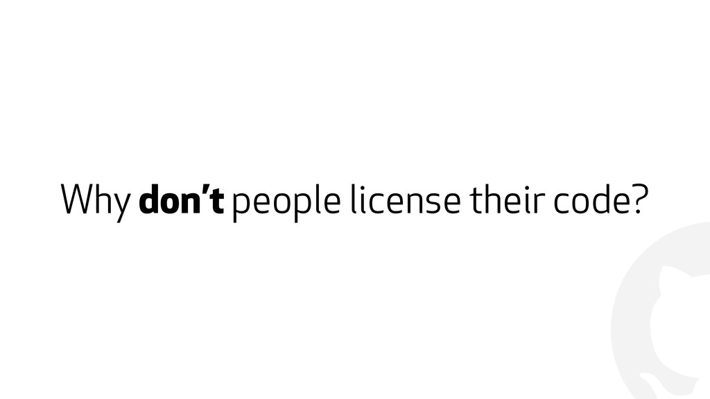 ! Why don't people license their code?