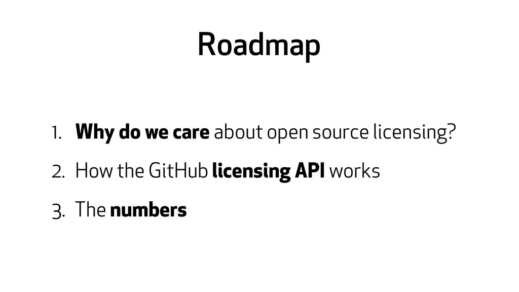 Roadmap 1. Why do we care about open source lic...