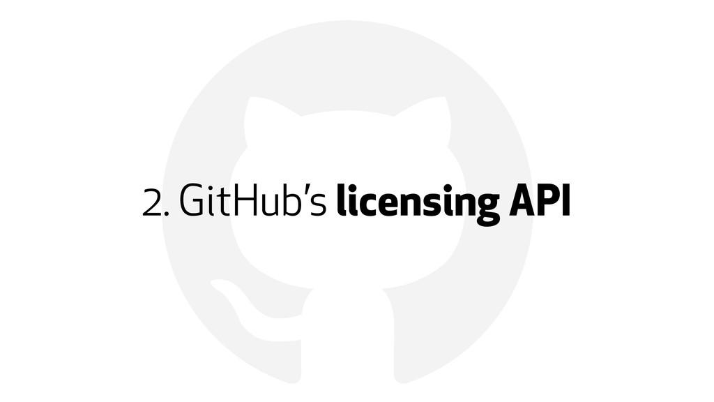 ! 2. GitHub's licensing API