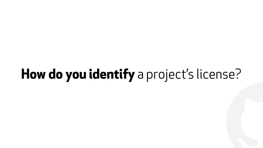 ! How do you identify a project's license?