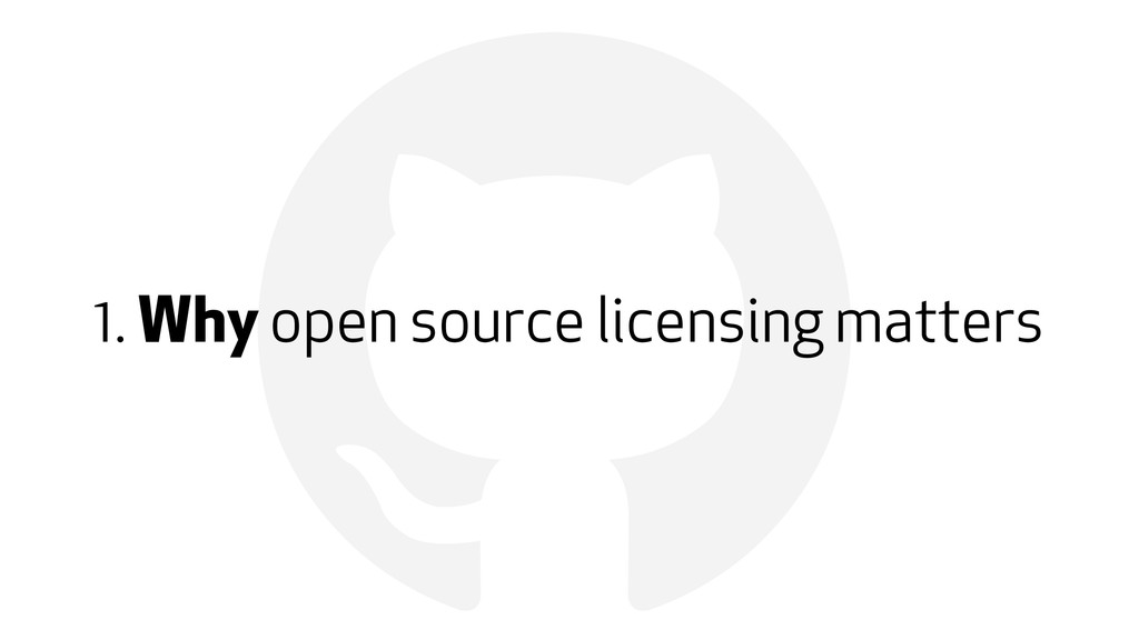 ! 1. Why open source licensing matters
