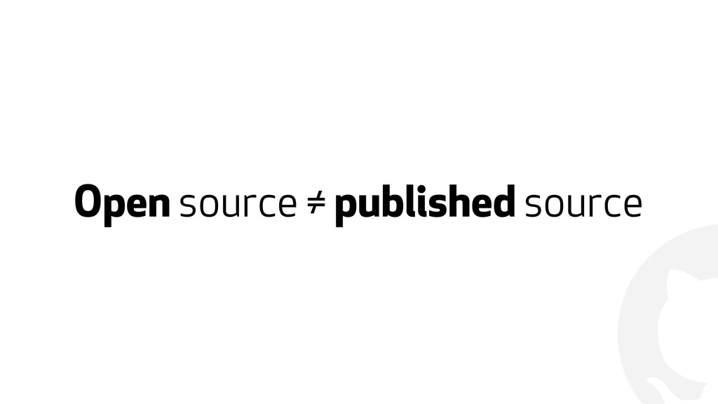 ! Open source ≠ published source