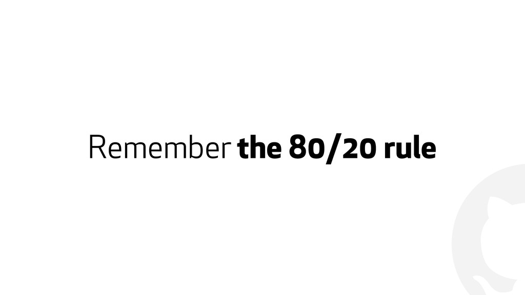 ! Remember the 80/20 rule