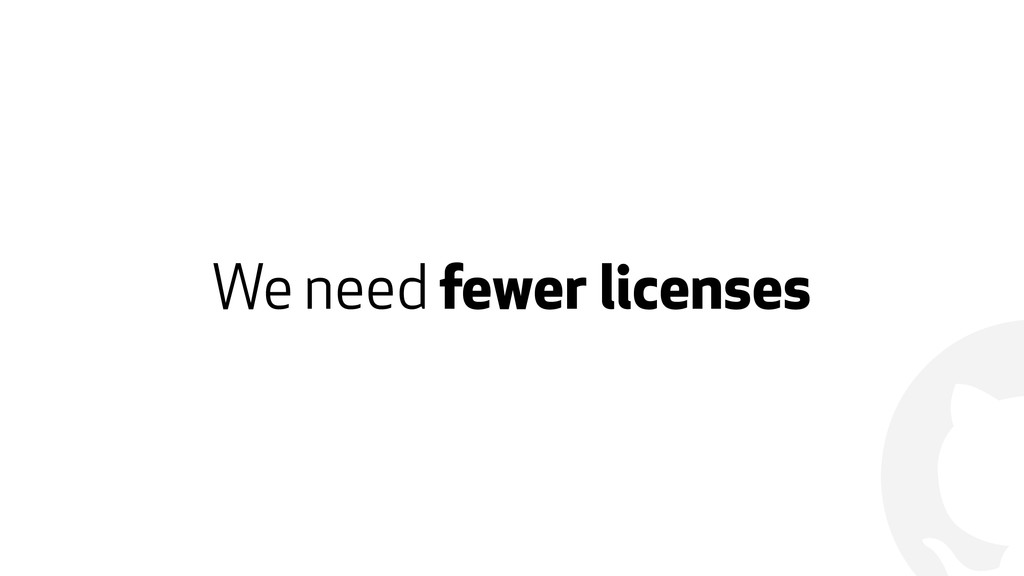 ! We need fewer licenses