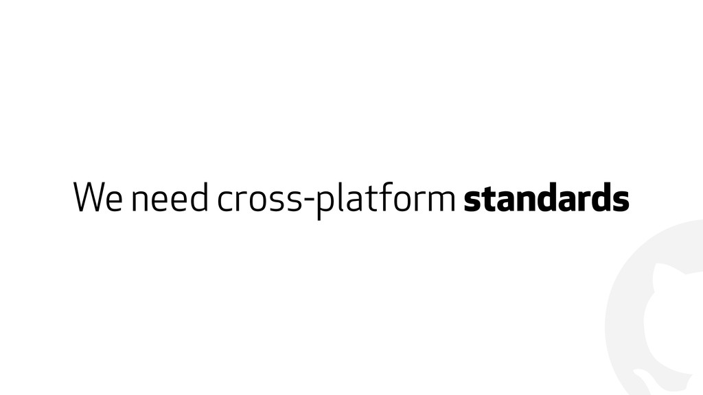 ! We need cross-platform standards