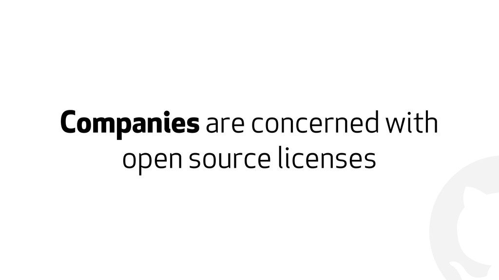 ! Companies are concerned with open source lice...