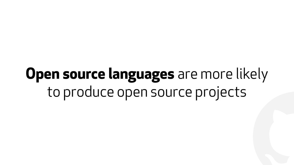 ! Open source languages are more likely to prod...