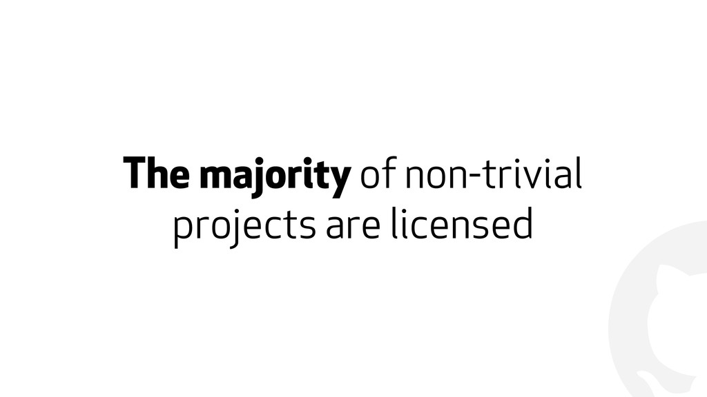 ! The majority of non-trivial projects are lice...