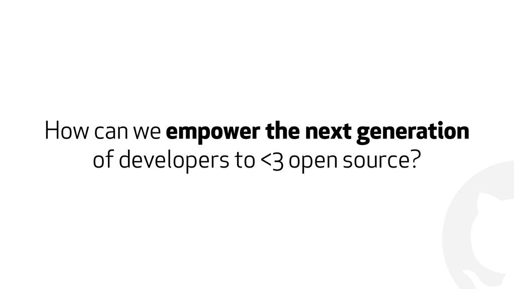 ! How can we empower the next generation of dev...