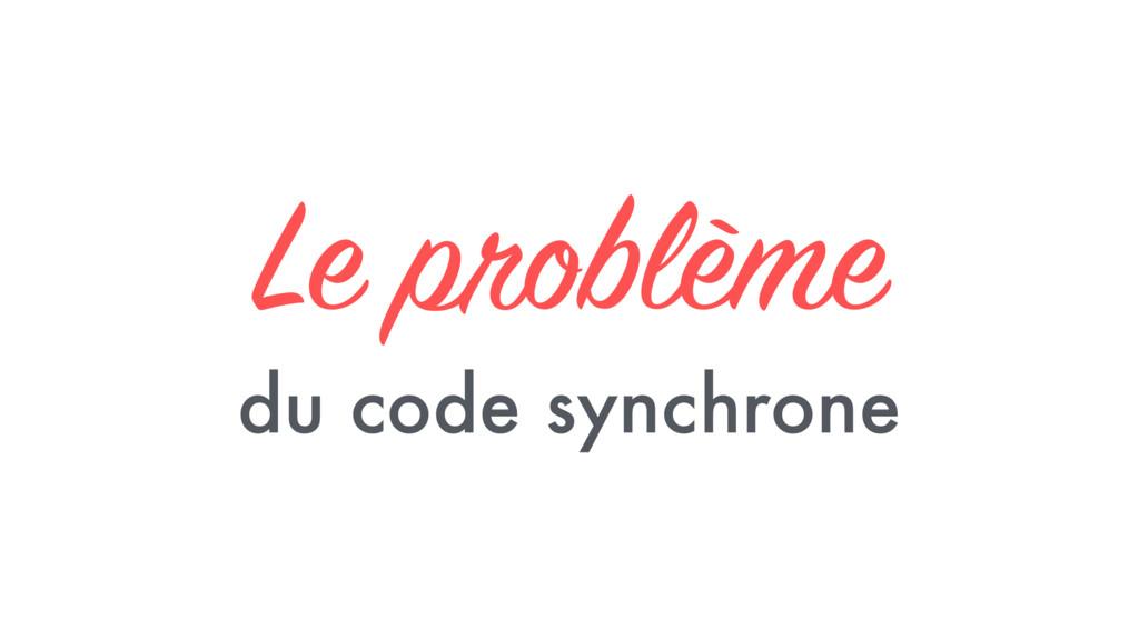 Le problème du code synchrone