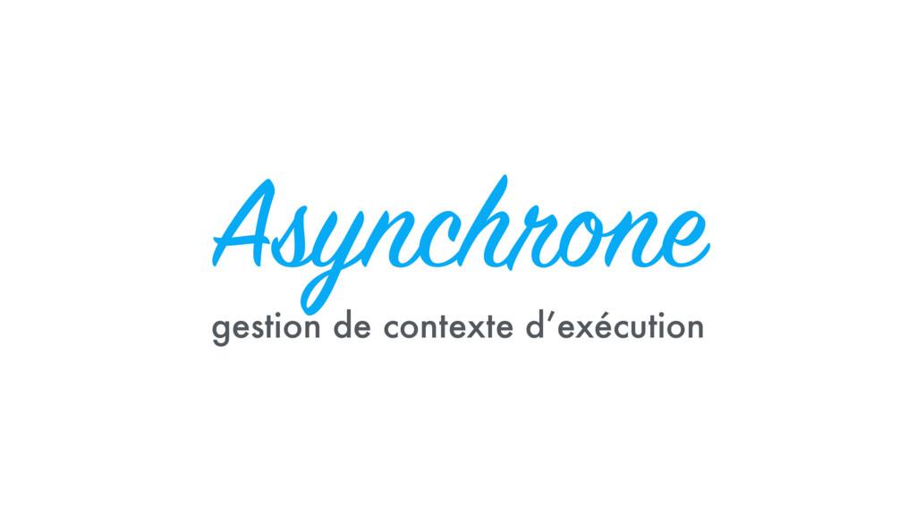 Asynchrone gestion de contexte d'exécution