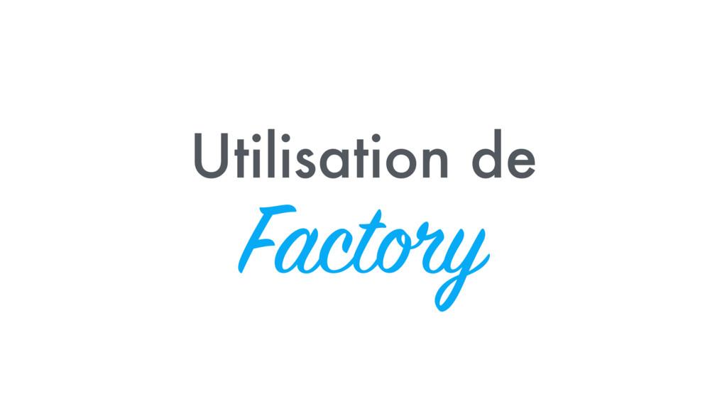 Utilisation de Factory