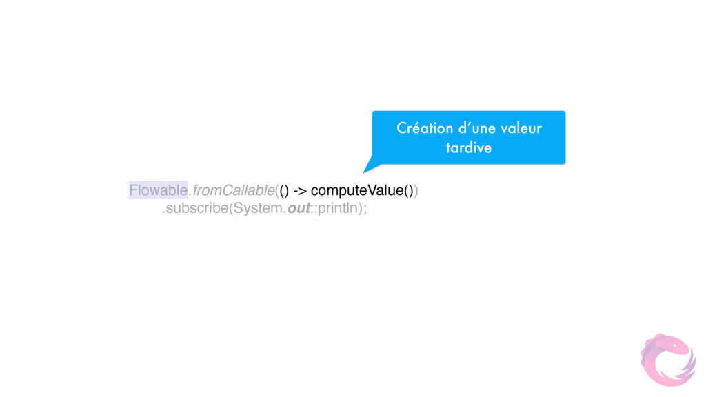 Flowable.fromCallable(() -> computeValue())