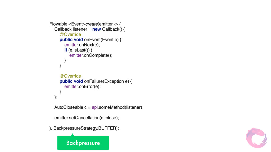 Flowable.<Event>create(emitter -> {