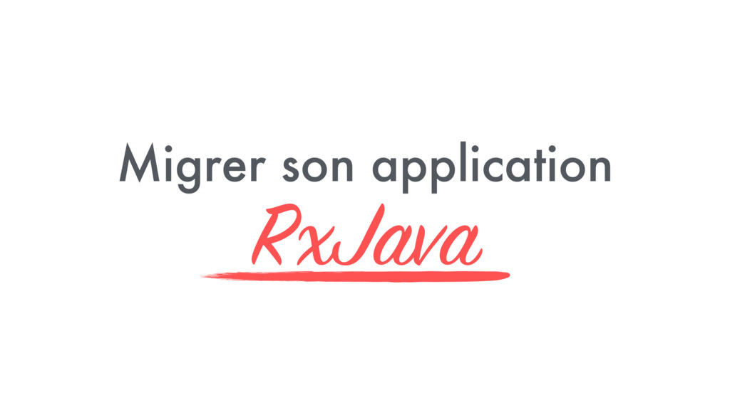 Migrer son application RxJava