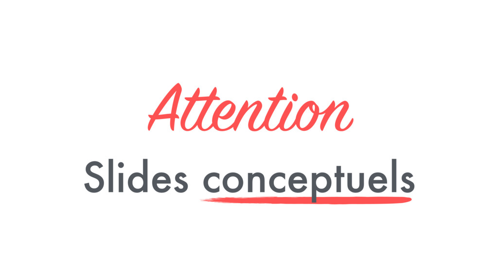 Attention Slides conceptuels