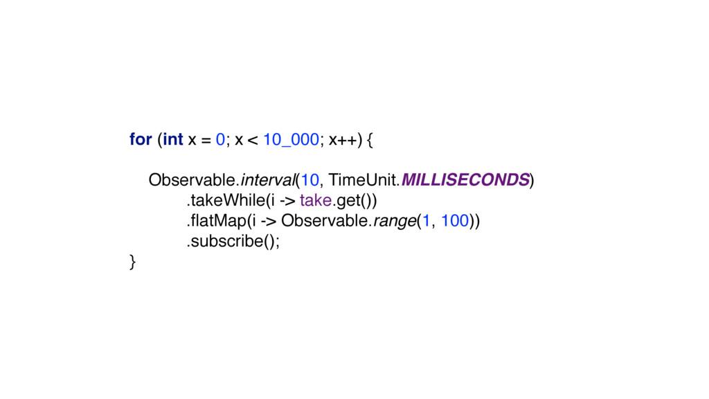 for (int x = 0; x < 10_000; x++) {  Observabl...