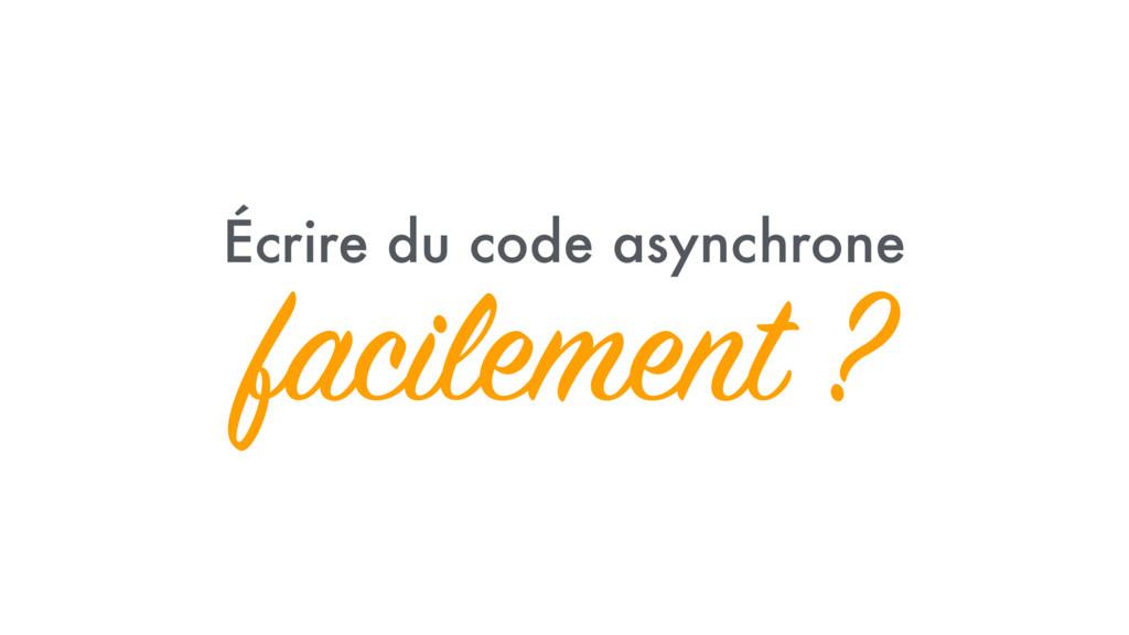 Écrire du code asynchrone facilement ?