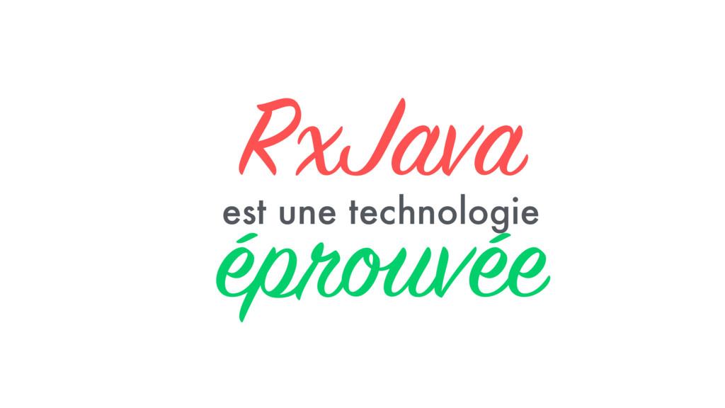 RxJava  est une technologie  éprouvée