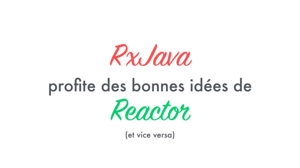 RxJava profite des bonnes idées de  Reactor (e...
