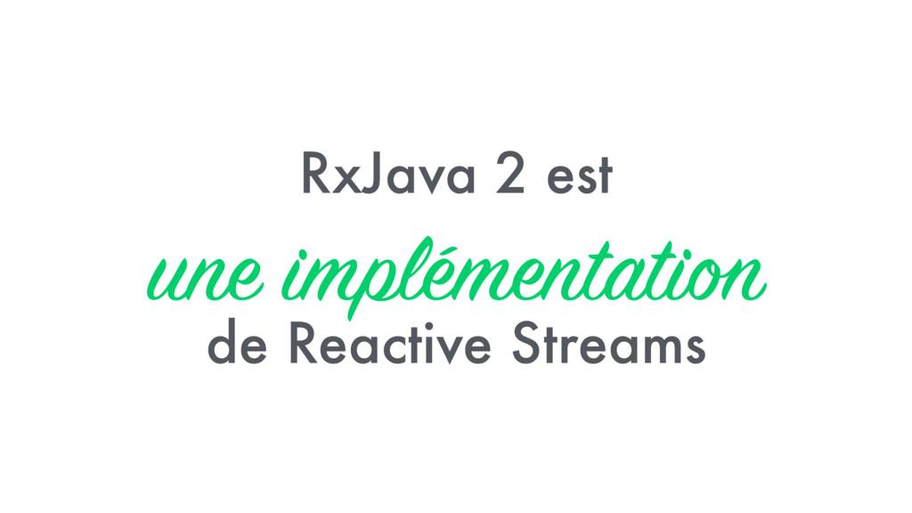 RxJava 2 est une implémentation de Reactive Str...