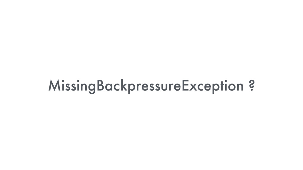 MissingBackpressureException ?