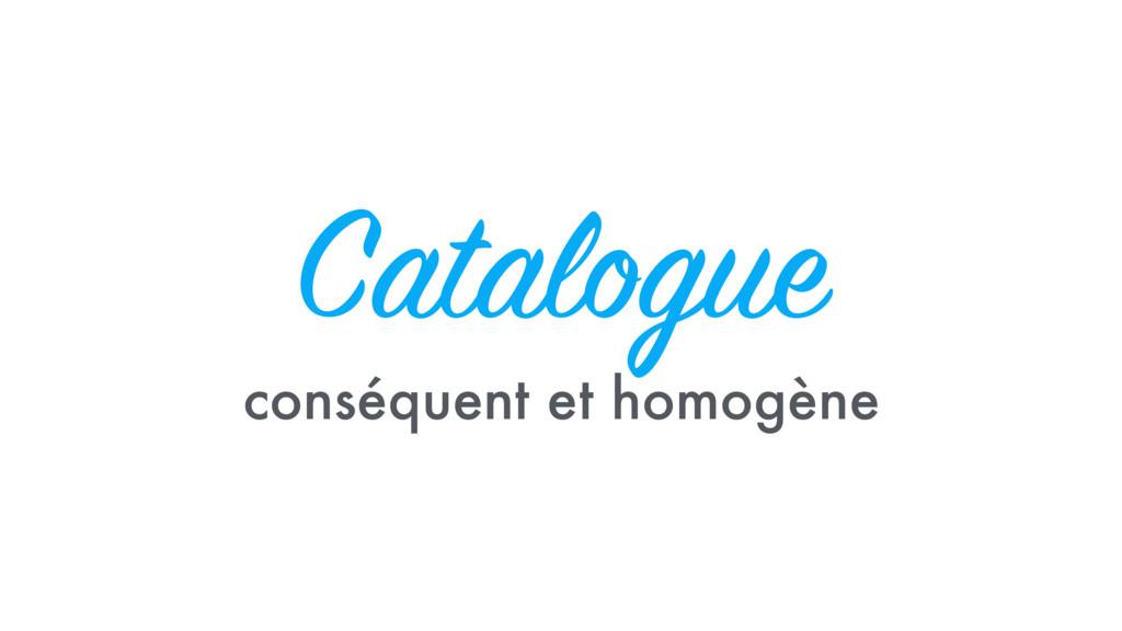 Catalogue conséquent et homogène