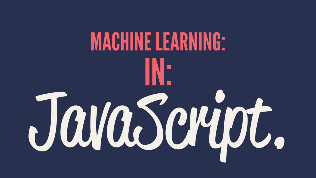 MACHINE LEARNING: IN: JavaScript.