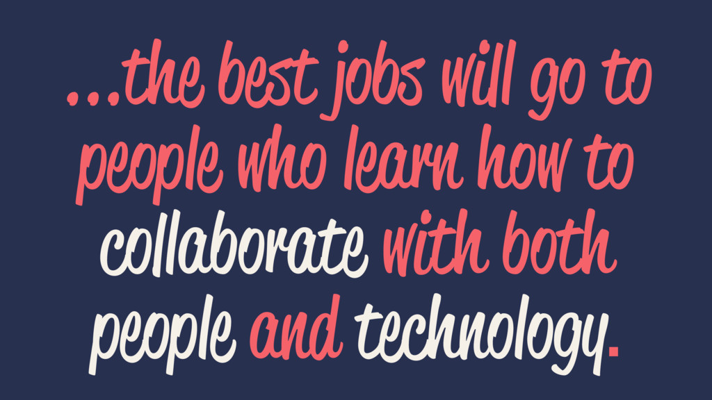 ...the best jobs will go to people who learn ho...