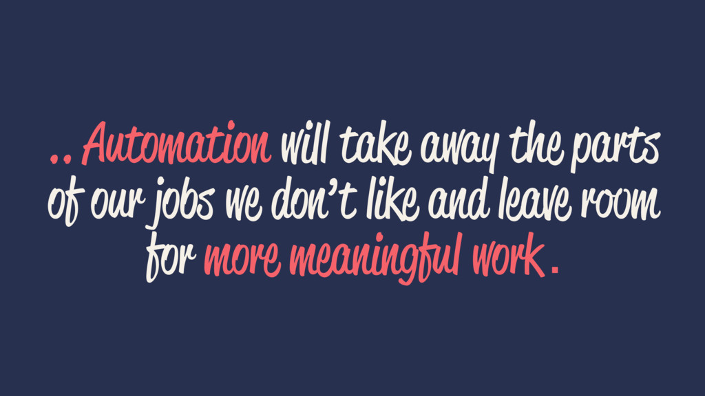 .. Automation will take away the parts of our j...