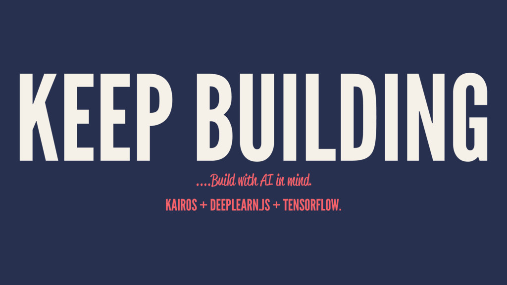 KEEP BUILDING ....Build with AI in mind. KAIROS...