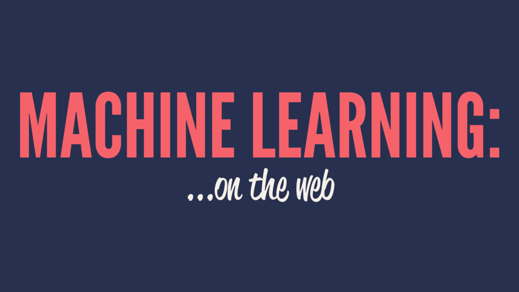 MACHINE LEARNING: ...on the web