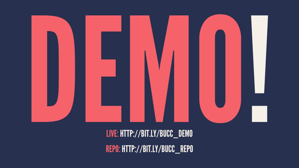 DEMO! LIVE: HTTP://BIT.LY/BUCC_DEMO REPO: HTTP:...