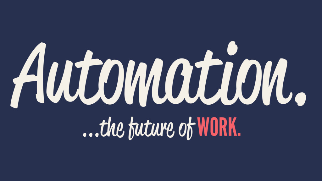 Automation. ...the future of WORK.