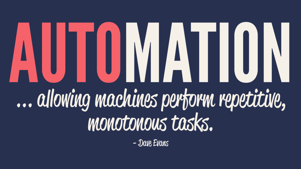 AUTOMATION ... allowing machines perform repeti...