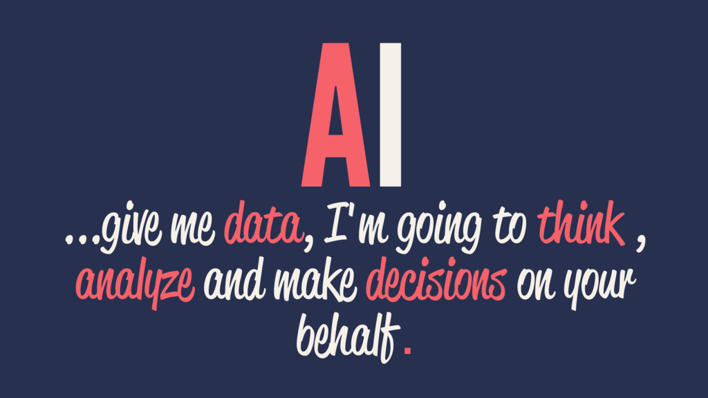 AI ...give me data, I'm going to think , analyz...