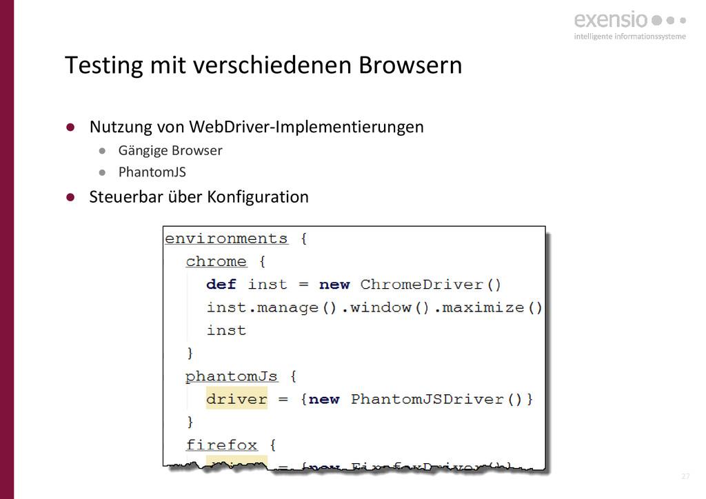 27 ● Nutzung von WebDriver-Implementierungen ● ...
