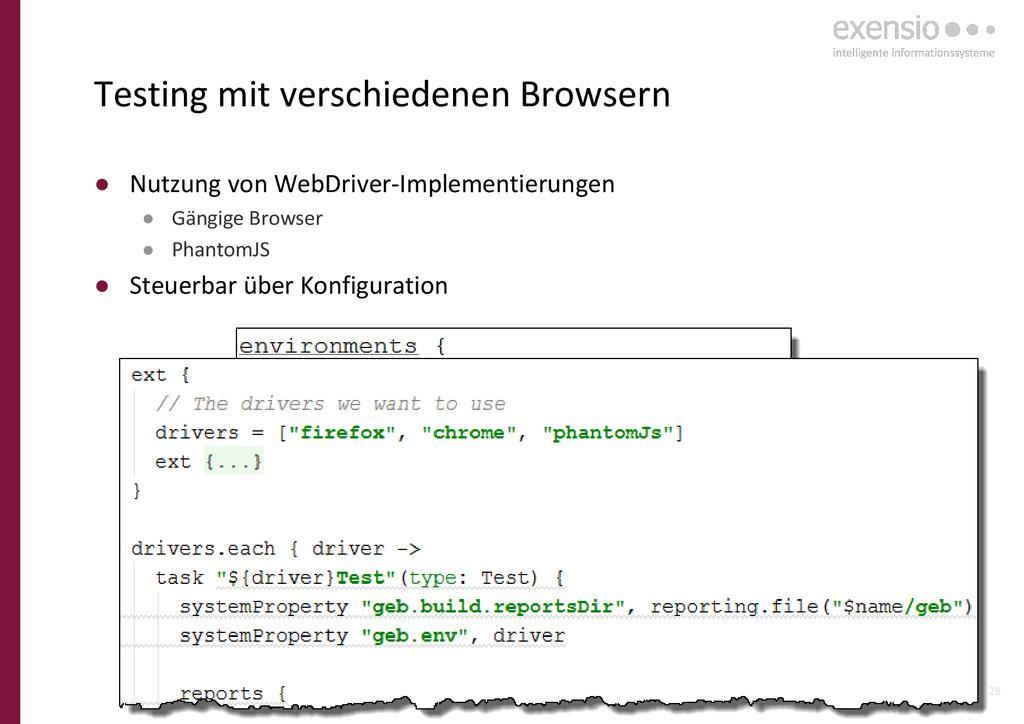 28 ● Nutzung von WebDriver-Implementierungen ● ...